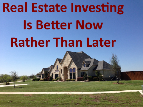 Why Real Estate Investing is Better Now Rather Than Later?